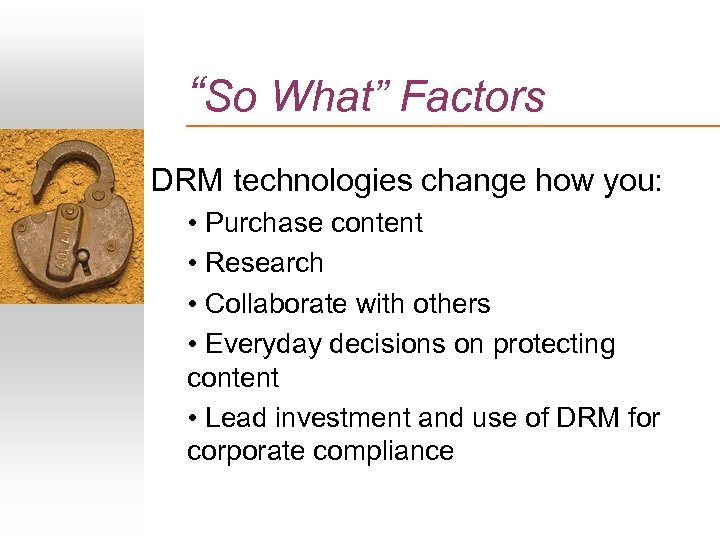 """So What"" Factors DRM technologies change how you: • Purchase content • Research •"