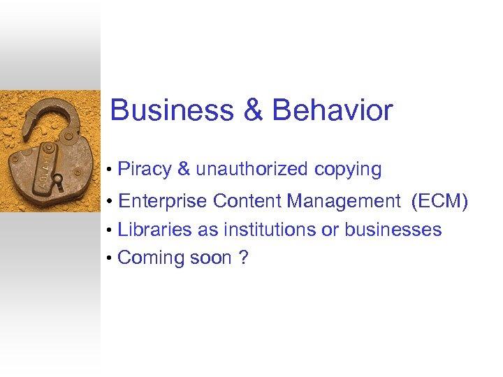 Business & Behavior • Piracy & unauthorized copying • Enterprise Content Management (ECM) •