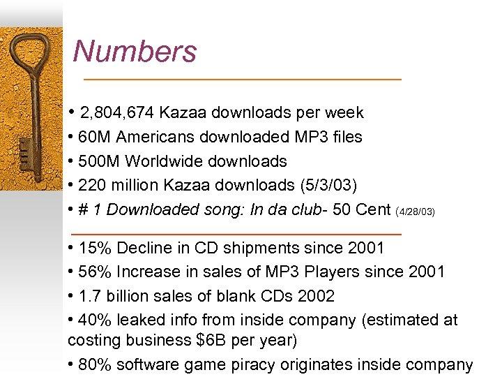 Numbers • 2, 804, 674 Kazaa downloads per week • 60 M Americans downloaded