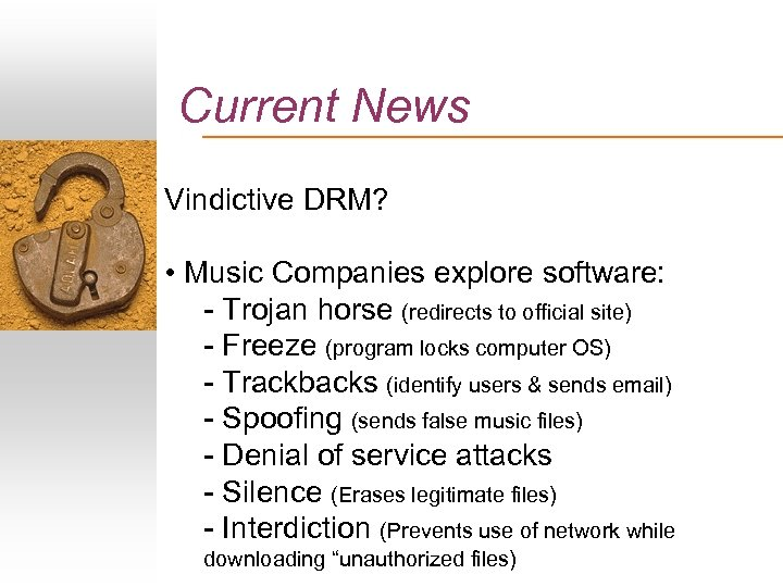 Current News Vindictive DRM? • Music Companies explore software: - Trojan horse (redirects to