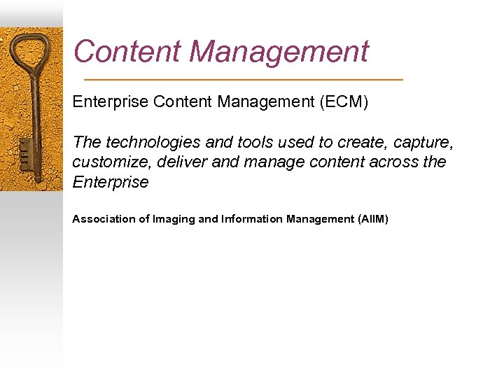 Content Management Enterprise Content Management (ECM) The technologies and tools used to create, capture,