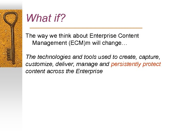 What if? The way we think about Enterprise Content Management (ECM)m will change… The