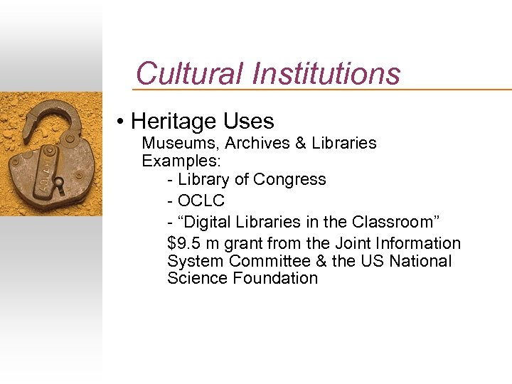 Cultural Institutions • Heritage Uses Museums, Archives & Libraries Examples: - Library of Congress