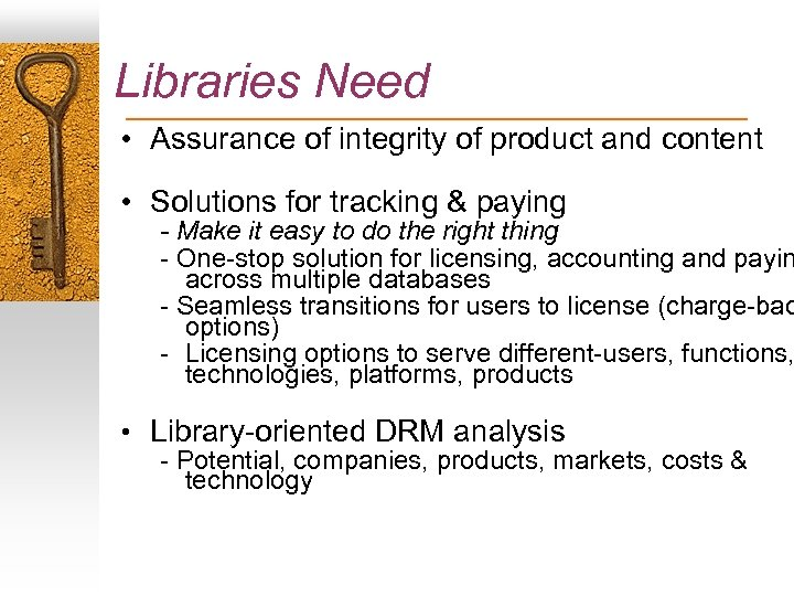 Libraries Need • Assurance of integrity of product and content • Solutions for tracking