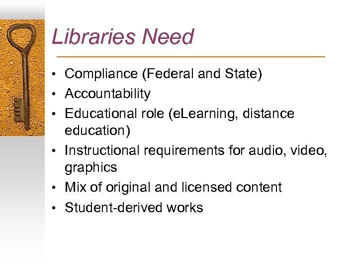 Libraries Need • Compliance (Federal and State) • Accountability • Educational role (e. Learning,