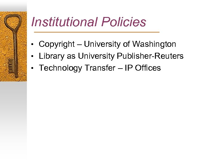Institutional Policies • Copyright – University of Washington • Library as University Publisher-Reuters •