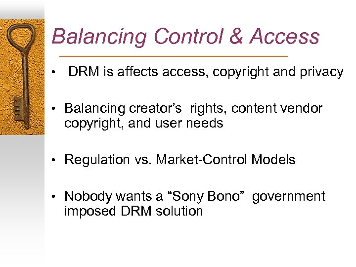 Balancing Control & Access • DRM is affects access, copyright and privacy • Balancing