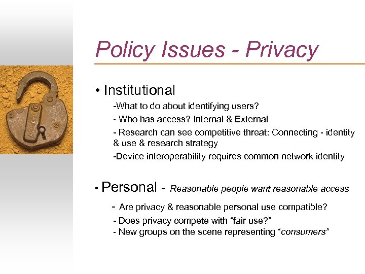 Policy Issues - Privacy • Institutional -What to do about identifying users? - Who