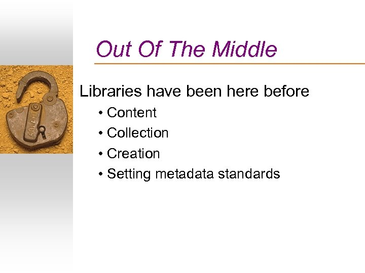 Out Of The Middle Libraries have been here before • Content • Collection •