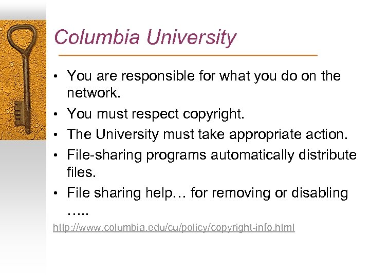 Columbia University • You are responsible for what you do on the • •