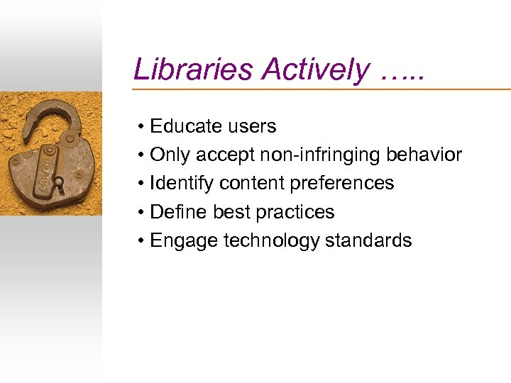 Libraries Actively …. . • Educate users • Only accept non-infringing behavior • Identify