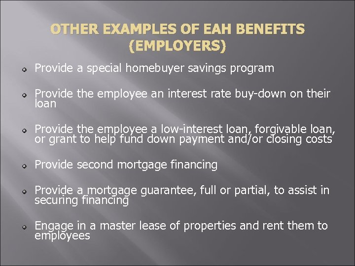 OTHER EXAMPLES OF EAH BENEFITS (EMPLOYERS) Provide a special homebuyer savings program Provide the