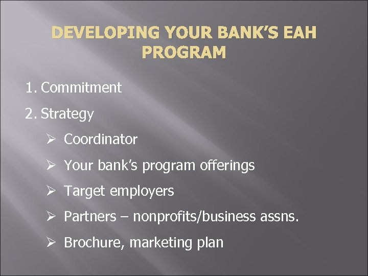 DEVELOPING YOUR BANK'S EAH PROGRAM 1. Commitment 2. Strategy Ø Coordinator Ø Your bank's