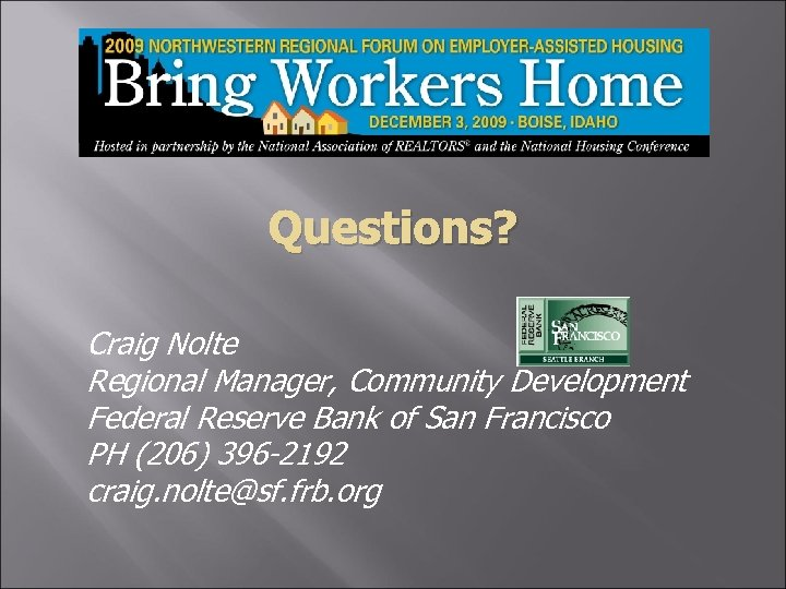 Questions? Craig Nolte Regional Manager, Community Development Federal Reserve Bank of San Francisco PH