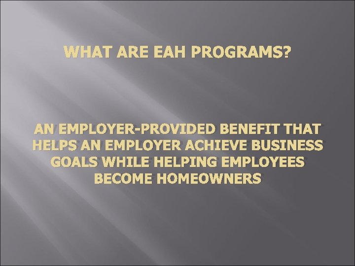 WHAT ARE EAH PROGRAMS? AN EMPLOYER-PROVIDED BENEFIT THAT HELPS AN EMPLOYER ACHIEVE BUSINESS GOALS