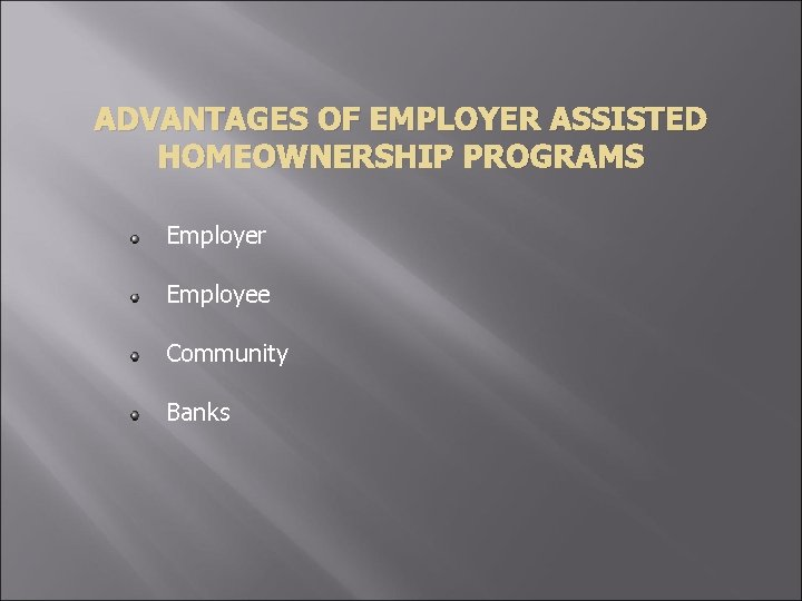 ADVANTAGES OF EMPLOYER ASSISTED HOMEOWNERSHIP PROGRAMS Employer Employee Community Banks