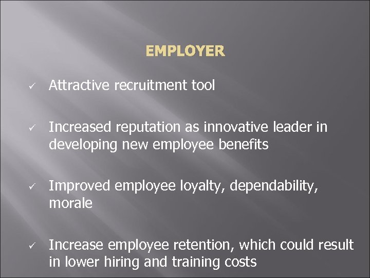 EMPLOYER ü ü Attractive recruitment tool Increased reputation as innovative leader in developing new