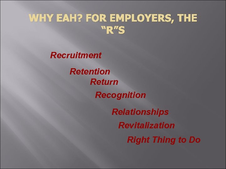 "WHY EAH? FOR EMPLOYERS, THE ""R""S Recruitment Retention Return Recognition Relationships Revitalization Right Thing"