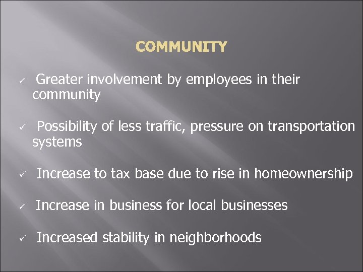 COMMUNITY ü ü Greater involvement by employees in their community Possibility of less traffic,