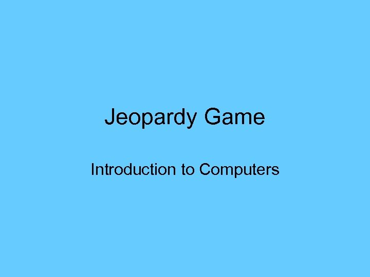 Jeopardy Game Introduction to Computers