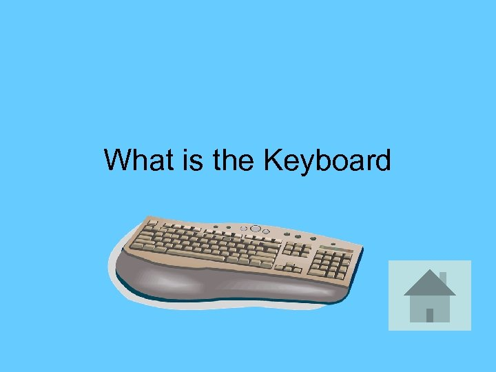 What is the Keyboard