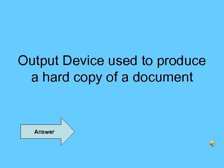 Output Device used to produce a hard copy of a document Answer