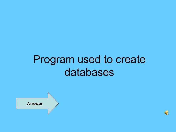 Program used to create databases Answer