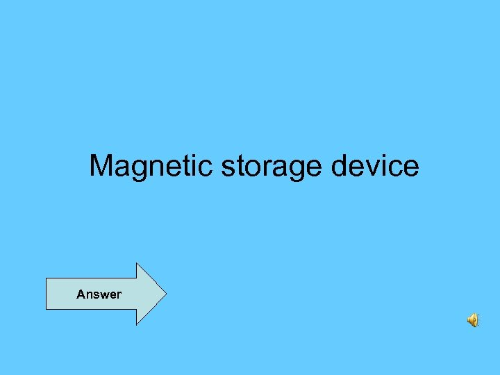 Magnetic storage device Answer