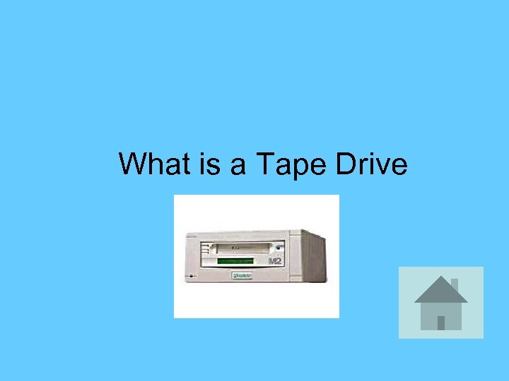 What is a Tape Drive