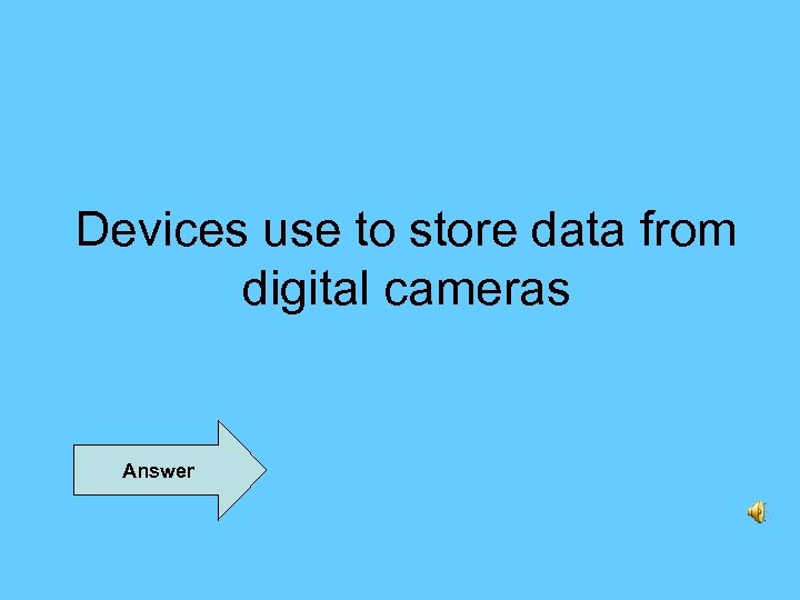 Devices use to store data from digital cameras Answer