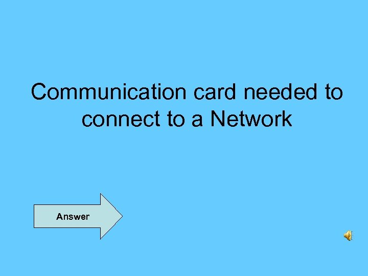 Communication card needed to connect to a Network Answer
