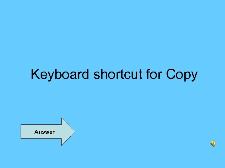 Keyboard shortcut for Copy Answer
