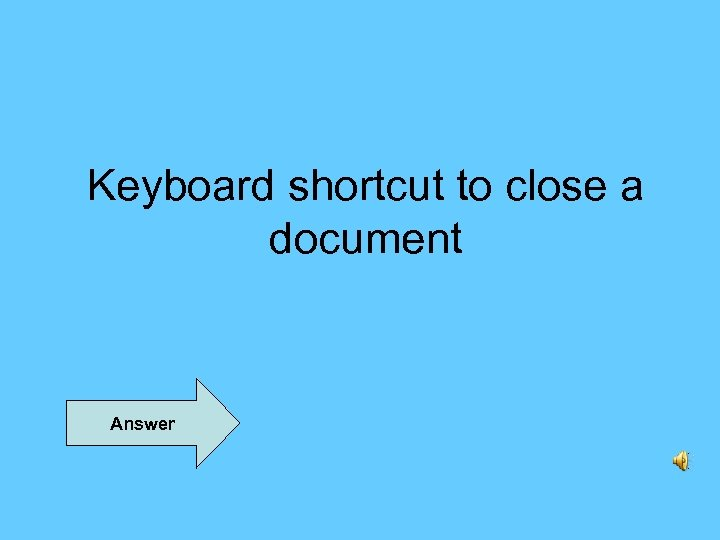 Keyboard shortcut to close a document Answer