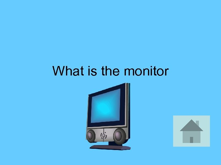 What is the monitor