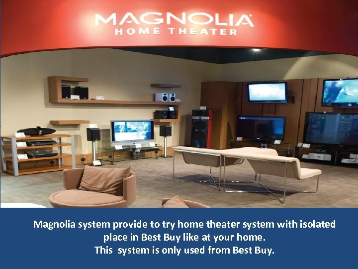Magnolia system provide to try home theater system with isolated place in Best Buy