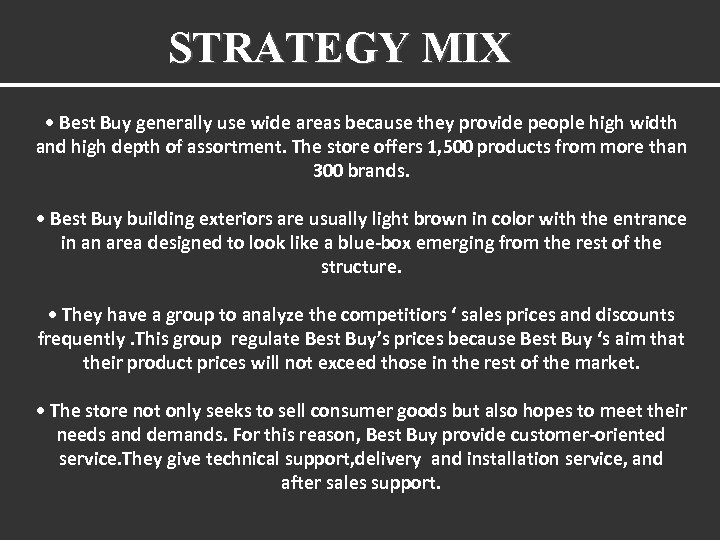 STRATEGY MIX • Best Buy generally use wide areas because they provide people high