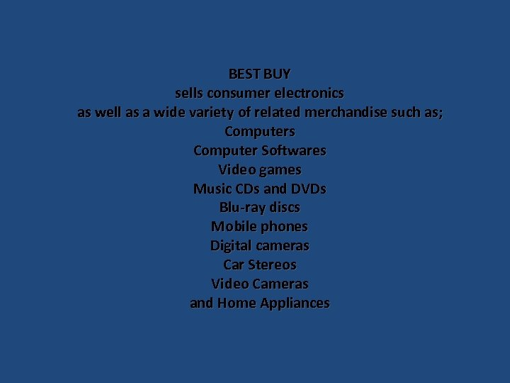 BEST BUY sells consumer electronics as well as a wide variety of related merchandise