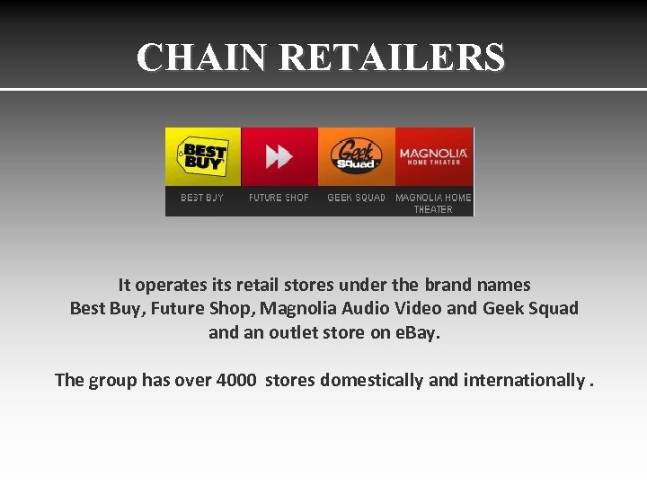 CHAIN RETAILERS It operates its retail stores under the brand names Best Buy, Future