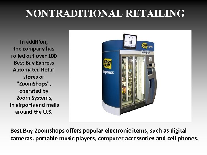 NONTRADITIONAL RETAILING In addition, the company has rolled out over 100 Best Buy Express