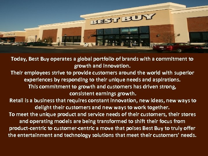 Today, Best Buy operates a global portfolio of brands with a commitment to growth