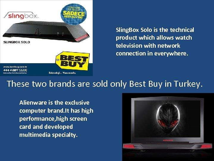 Sling. Box Solo is the technical product which allows watch television with network connection