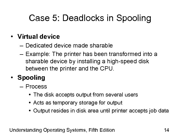 Case 5: Deadlocks in Spooling • Virtual device – Dedicated device made sharable –
