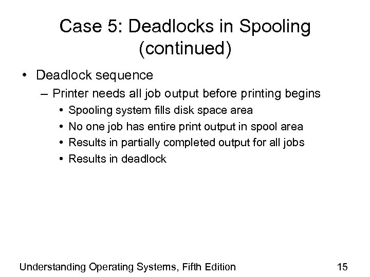 Case 5: Deadlocks in Spooling (continued) • Deadlock sequence – Printer needs all job