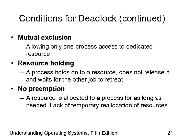 Conditions for Deadlock (continued) • Mutual exclusion – Allowing only one process access to
