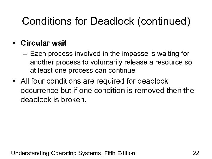 Conditions for Deadlock (continued) • Circular wait – Each process involved in the impasse