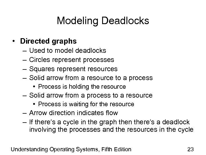 Modeling Deadlocks • Directed graphs – – Used to model deadlocks Circles represent processes