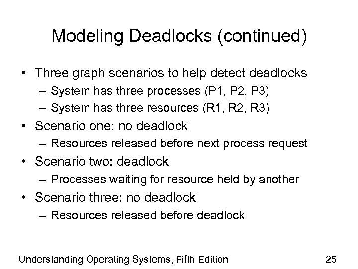 Modeling Deadlocks (continued) • Three graph scenarios to help detect deadlocks – System has