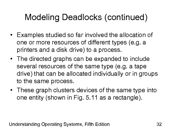 Modeling Deadlocks (continued) • Examples studied so far involved the allocation of one or
