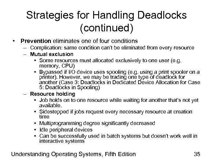 Strategies for Handling Deadlocks (continued) • Prevention eliminates one of four conditions – Complication: