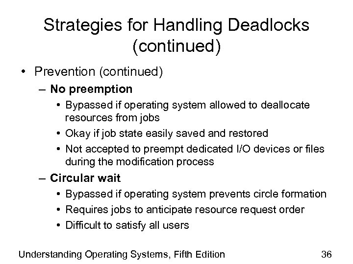 Strategies for Handling Deadlocks (continued) • Prevention (continued) – No preemption • Bypassed if